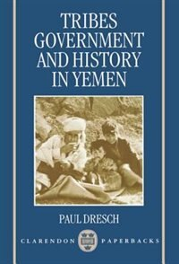 Book Tribes, Government, and History in Yemen by Paul Dresch