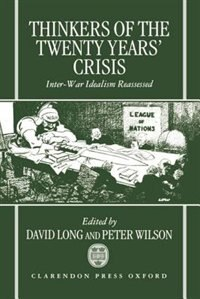 Book Thinkers of the Twenty Years Crisis: Inter-War Idealism Reassessed by David Long