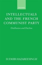 Intellectuals and the French Communist Party: Disillusion and Decline