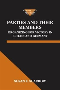 Book Parties and Their Members: Organizing for Victory in Britain and Germany by Susan E. Scarrow