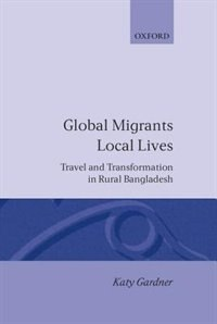 Book Global Migrants, Local Lives: Travel and Transformation in Rural Bangladesh by Katy Gardner