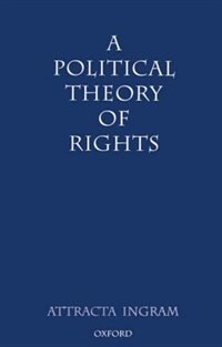 Book A Political Theory of Rights by Attracta Ingram