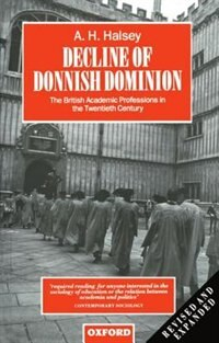 Book Decline of Donnish Dominion: The British Academic Professions in the Twentieth Century by A. H. Halsey