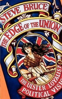 Book The Edge of the Union: The Ulster Loyalist Political Vision by Steve Bruce