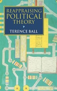 Book Reappraising Political Theory: Revisionist Studies in the History of Political Thought by Terence Ball
