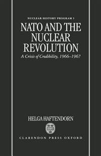 Book NATO and the Nuclear Revolution: A Crisis of Credibility 1966-67 by Helga Haftendorn