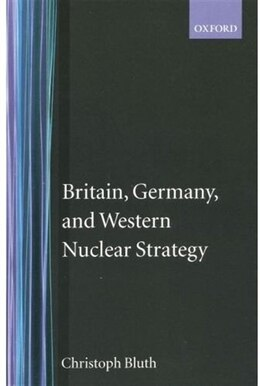 Book Britain, Germany, and Western Nuclear Strategy by Christoph Bluth