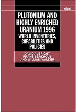 Book Plutonium and Highly Enriched Uranium 1996: World Inventories, Capabilities and Policies by David Albright
