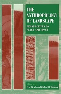 Book The Anthropology of Landscape: Perspectives on Place and Space by Eric Hirsch