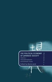 Book The Political Economy of Japanese Society: Volume 2: Internationalization and Domestic Issues by Junji Banno