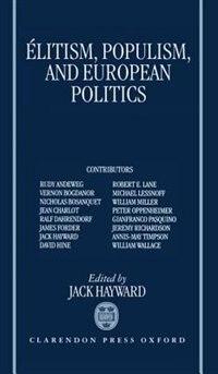 Book Elitism, Populism, and European Politics by Jack Hayward
