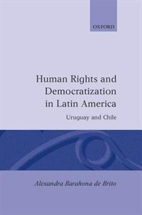 Human Rights and Democratization in Latin America: Uruguay and Chile