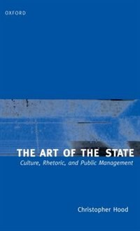 The Art of the State: Culture, Rhetoric, and Public Management