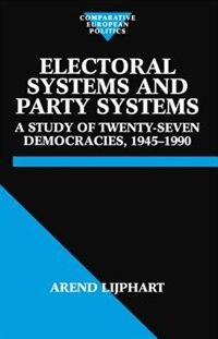 Book Electoral Systems and Party Systems: A Study of Twenty-Seven Democracies, 1945-1990 by Arend Lijphart