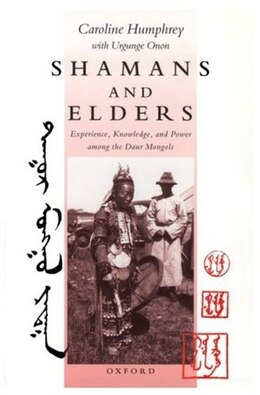 Book Shamans and Elders: Experience, Knowledge, and Power among the Daur Mongols by Caroline Humphrey