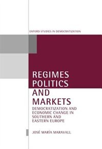 Book Regimes, Politics, and Markets: Democratization and Economic Change in Southern and Eastern Europe by Jose Maria Maravall