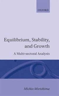 Book Equilibrium, Stability and Growth: A Multi-Sectoral Analysis by Michio Morishima