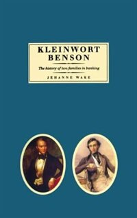 Book Kleinwort Benson: The History of Two Families in Banking by Jehanne Wake