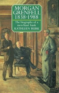 Book Morgan Grenfell 1838-1988: The Biography of a Merchant Bank by Kathleen Burk