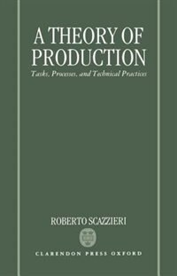 Book A Theory of Production: Tasks, Processes, and Technical Practices by Roberto Scazzieri