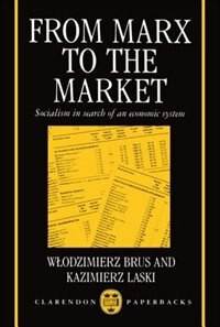 Book From Marx to the Market: Socialism in Search of an Economic System by Wlodzimierz Brus