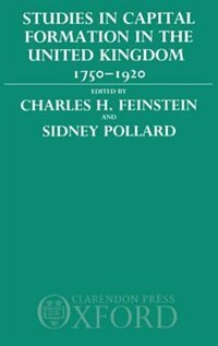 Book Studies in Capital Formation in the United Kingdom 1750-1920 by Charles H. Feinstein
