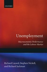 Book Unemployment: Macroeconomic Performance and the Labour Market by Richard Layard