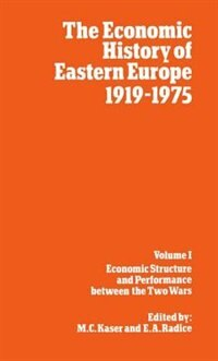 Book The Economic History of Eastern Europe 1919-75: I: Economic Structure and Performance between the… by M. C. Kaser