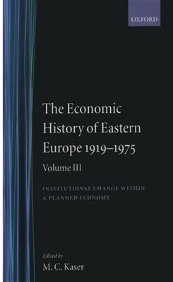 Book The Economic History of Eastern Europe 1919-75: Volume III: Institutional Change within a Planned… by M. C. Kaser