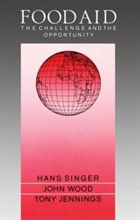 Book Food Aid: The Challenge and the Opportunity by Hans Singer