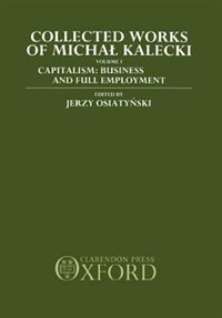 Collected Works of Michal Kalecki: Volume I. Capitalism: Business Cycles and Full Employment