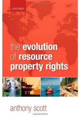 Book The Evolution of Resource Property Rights by Anthony Scott