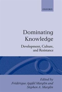Book Dominating Knowledge: Development, Culture, and Resistance by Frederique Appfel Marglin
