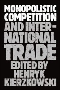 Book Monopolistic Competition and International Trade by Henryk Kierzkowski