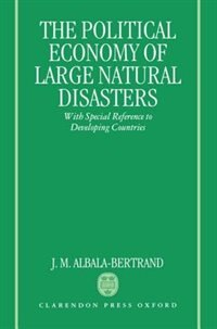 Book Political Economy of Large Natural Disasters: With Special Reference to Developing Countries by J. M. Albala-Bertrand