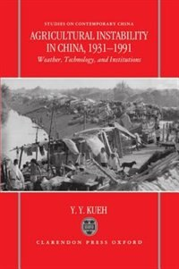 Book Agricultural Instability in China, 1931-1990: Weather, Technology, and Institutions by Y. Y. Kueh