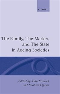 Book The Family, the Market, and the State in Ageing Societies: Family Market & The State In A by John Ermisch