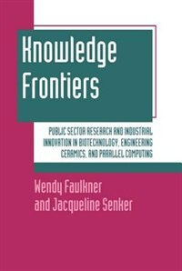 Book Knowledge Frontiers: Public Sector Research and Industrial Innovation in Biotechnology, Engineering… by Wendy Faulkner
