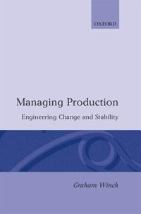 Book Managing Production: Engineering Change and Stability by Graham M. Winch