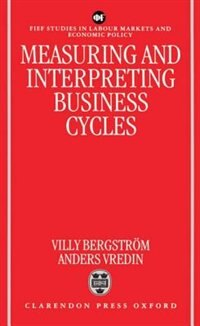 Book Measuring and Interpreting Business Cycles by Villy Bergstrom