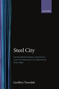 Book Steel City: Entrepreneurship, Strategy, and Technology in Sheffield 1743-1993 by Geoffrey Tweedale