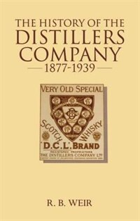 Book The History of the Distillers Company, 1877-1939: Diversification and Growth in Whisky and Chemicals by Ronald Weir