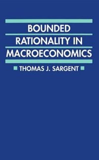 Book Bounded Rationality in Macroeconomics: The Arne Ryde Memorial Lectures by Thomas J. Sargent
