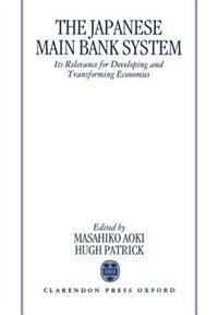 Book The Japanese Main Bank System: Its Relevance for Developing and Transforming Economies by Masahiko Aoki