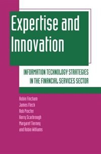 Book Expertise and Innovation: Information Technology Strategies in the Financial Services Sector by Robin Fincham