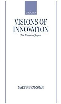 Book Visions of Innovation: The Firm and Japan by Martin Fransman
