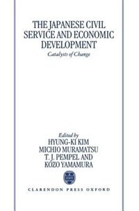 Book The Japanese Civil Service and Economic Development: Catalysts of Change by Kozo Hyung-Ki Kim