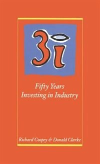 Book 3i: Fifty Years Investing in Industry by Richard Coopey