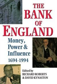 Book The Bank of England: Money, Power, and Influence 1694-1994 by Richard Roberts