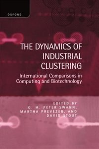 Book The Dynamics of Industrial Clustering: International Comparisons in Computing and Biotechnology by G. M. Peter Swann
